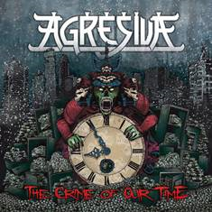 "Agresiva - ""The Crime of Our Time"""