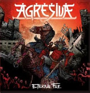 "Agresiva - ""Eternal Foe"""