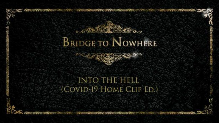 "Bridge To Nowhere - ""Into The Hell"" (Covid-19 Home Edit)"